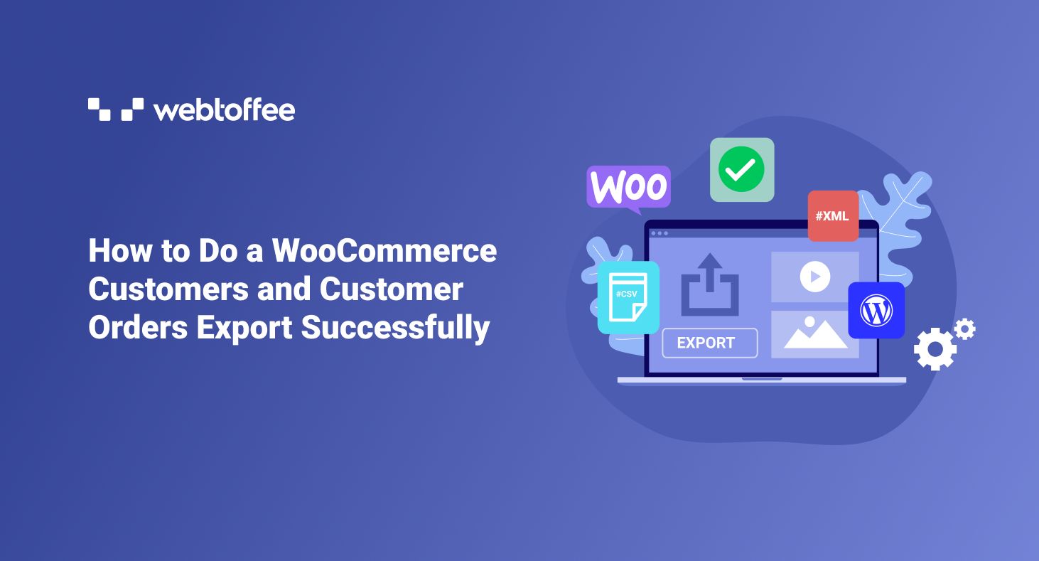 How to Do a WooCommerce Customers and Customer Orders Export Successfully