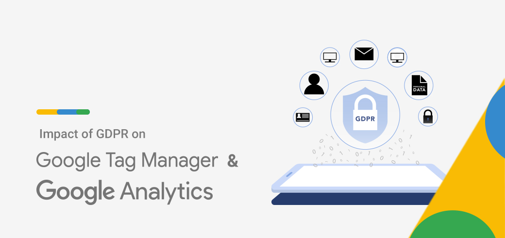 Impact of GDPR on Google Analytics and Google Tag Manager