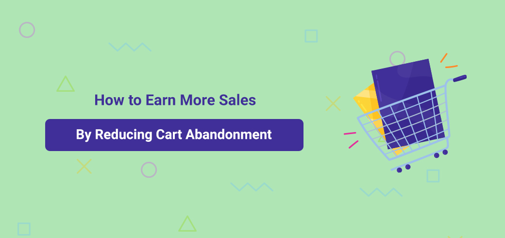 How to Earn More Sales By Reducing Cart Abandonment