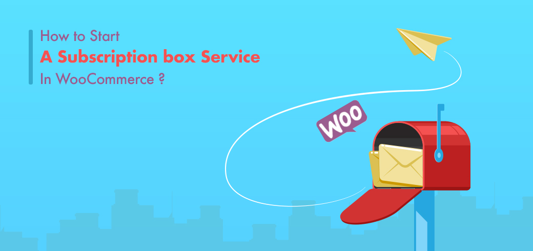 How to Start a Subscription Box Service in WooCommerce
