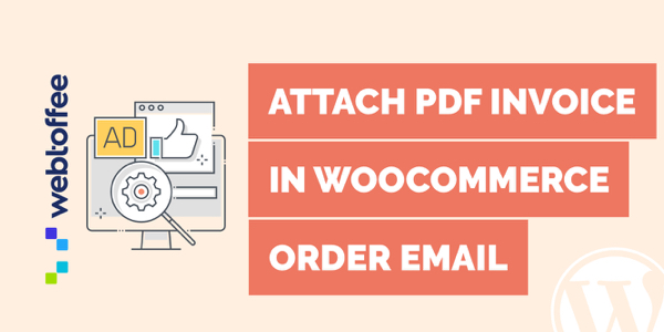 How to attach custom PDF invoice with WooCommerce order e-mail