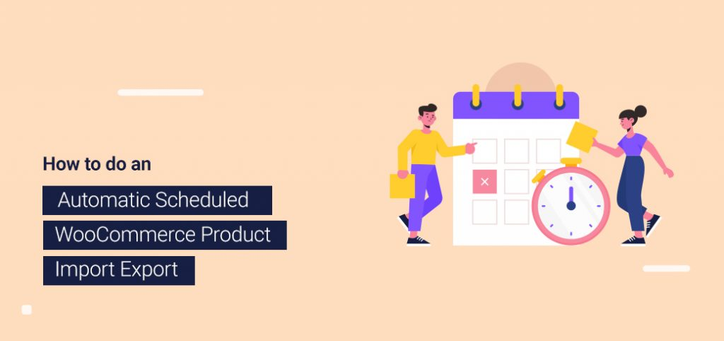 How to do an automatic scheduled WooCommerce product import export - Featured image