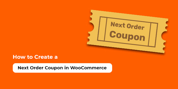 How to Create a Next Order Coupon in WooCommerce