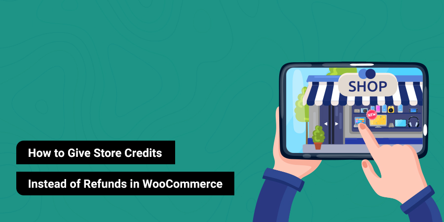 How to Give Store Credits Instead of Refunds in WooCommerce