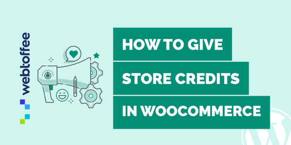 How to give Store Credits in WooCommerce