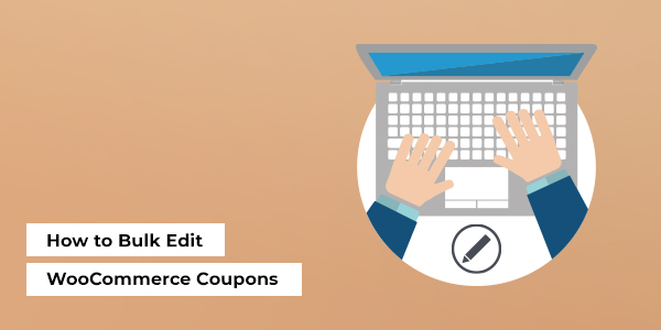 How to Bulk Edit WooCommerce Coupons