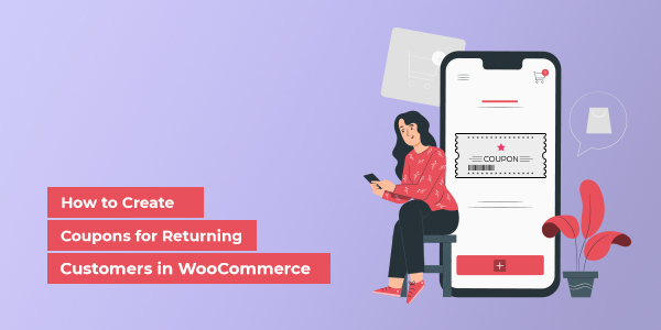 How to Create Coupons for Returning Customers in WooCommerce