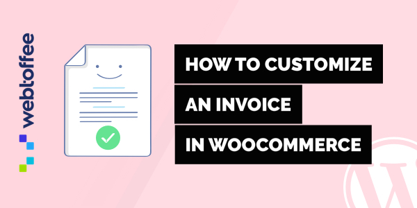 How to customise an invoice in WooCommerce