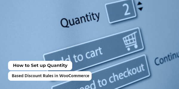 How to Set up Quantity Based Discount Rules in WooCommerce