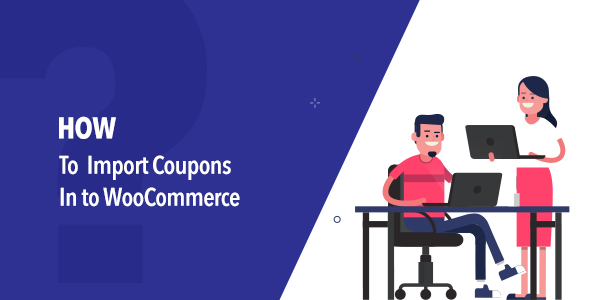 How to Import Coupons into WooCommerce