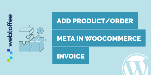 How to add order/product metadata in WooCommerce invoice