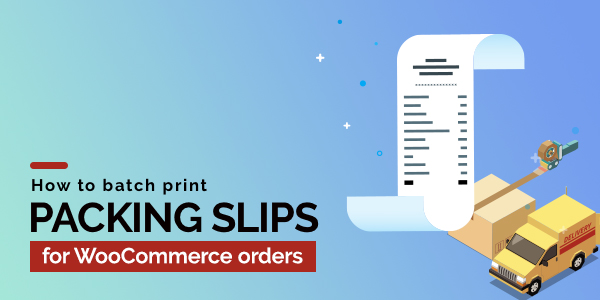 How to batch print packing slips for WooCommerce orders