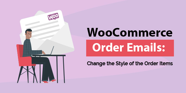 WooCommerce Order Emails: Change the Style of the Order Items