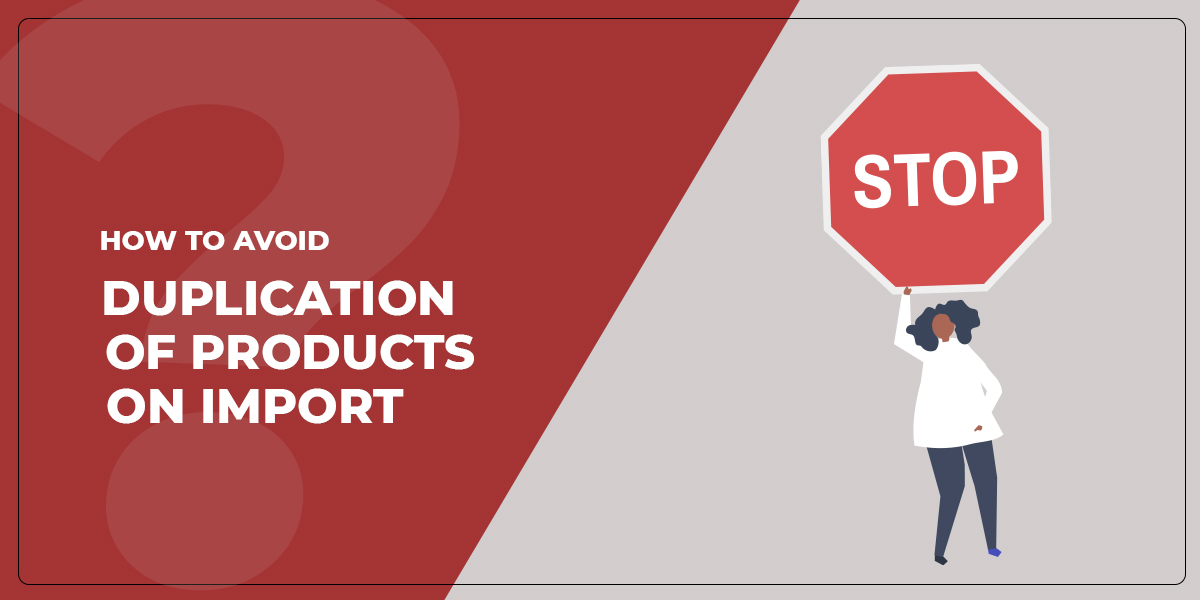 How to Avoid Duplication of Products on Import