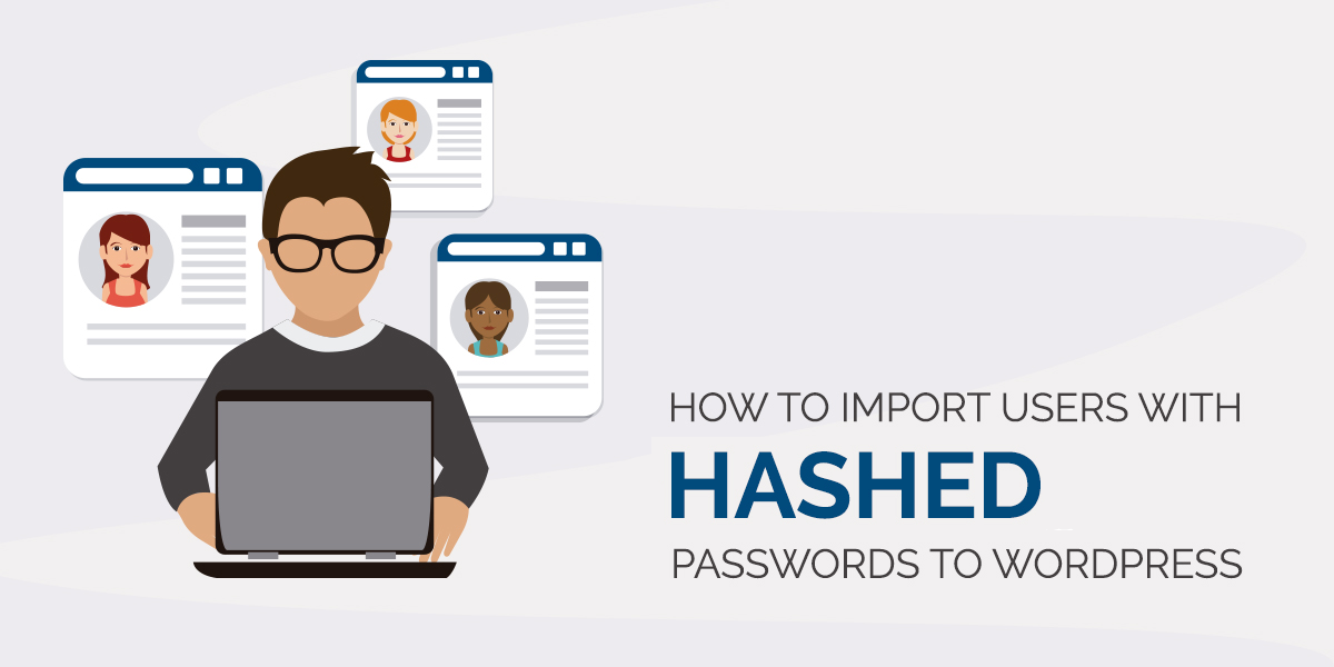 How to Import Users with Hashed Passwords to WordPress