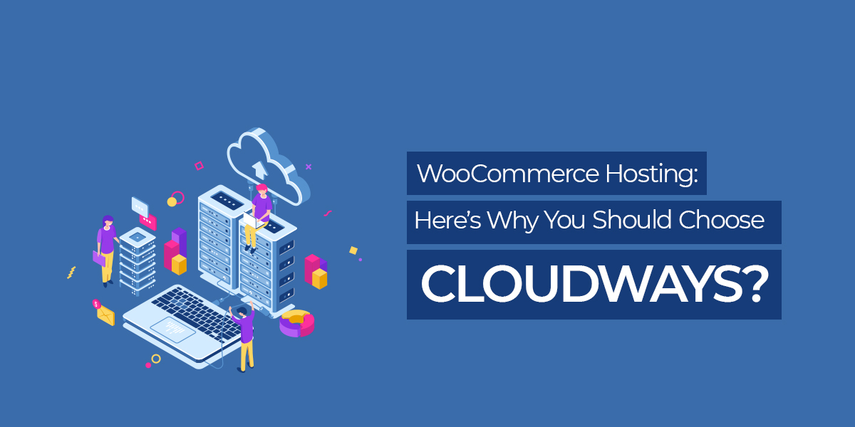 WooCommerce Hosting: Here's Why You Should Choose Cloudways?
