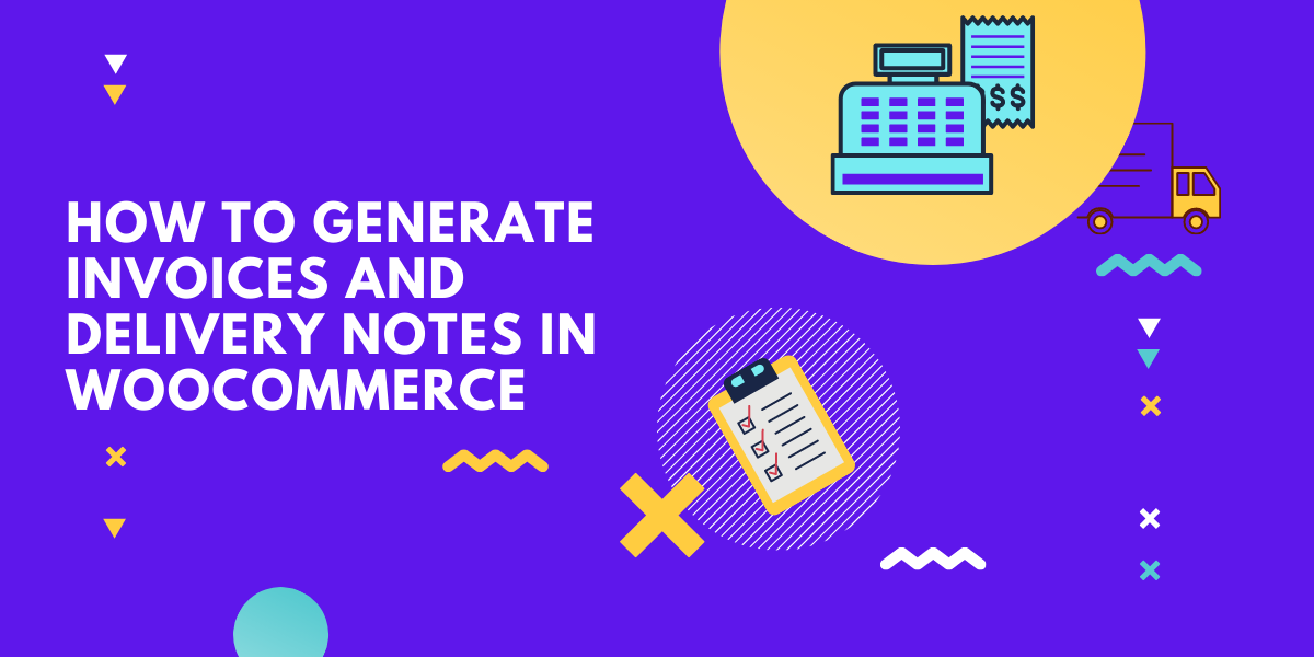 How to generate Invoices and delivery notes in WooCommerce