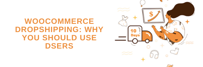 WooCommerce Dropshipping: Why you should use DSers