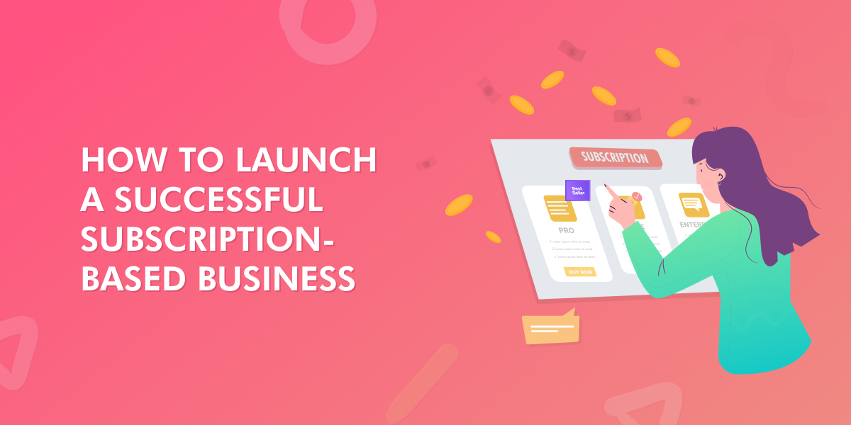 How To Launch A Successful Subscription-Based Business